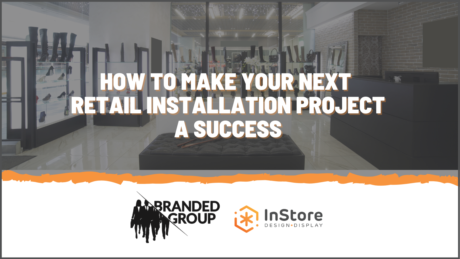 4 Effective Tips to Make Your Next Retail Installation Project a Success