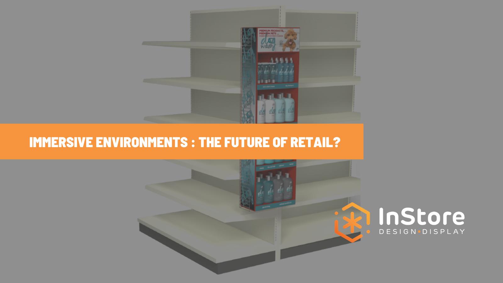The Future of Brick and Mortar: Immersive Retail Environments