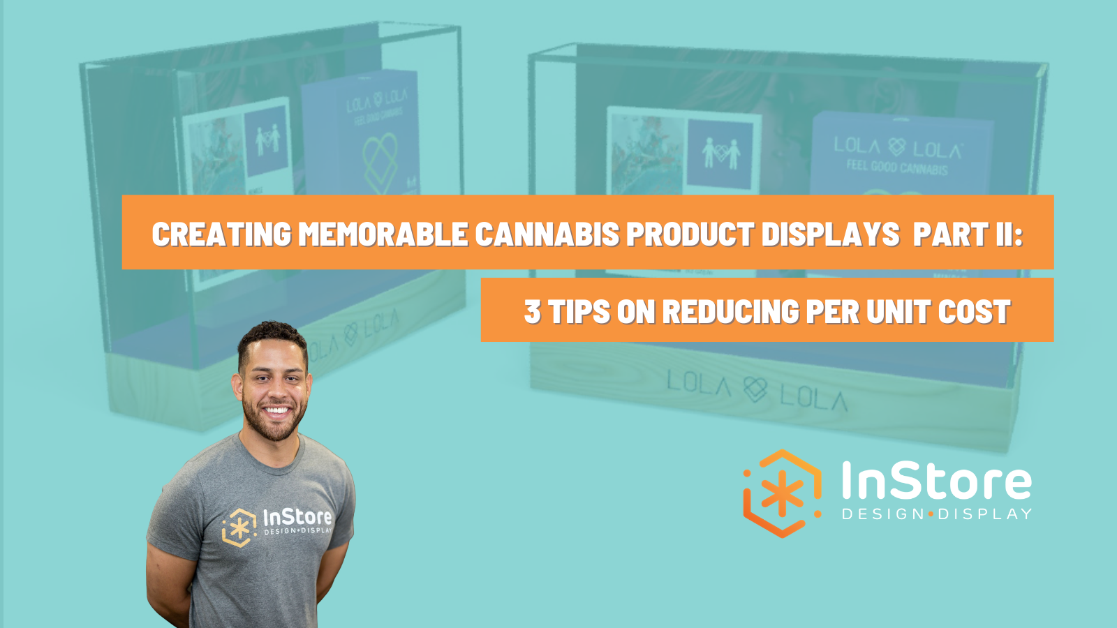 Part II: 3 Tips to Reduce per unit Cost of Cannabis Retail Displays