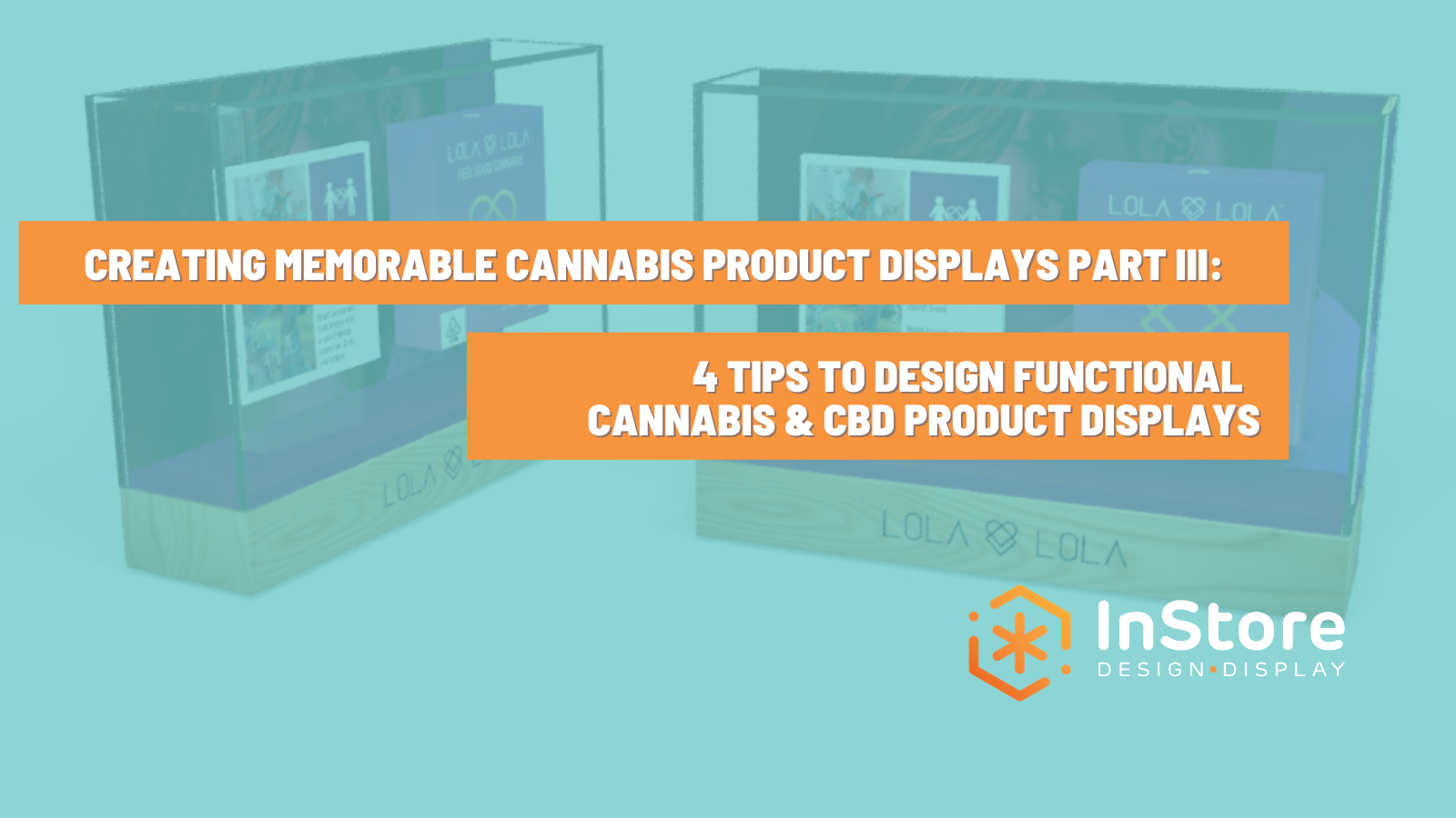 Part III: 4 Tips to Design Functional Cannabis & CBD Product Displays