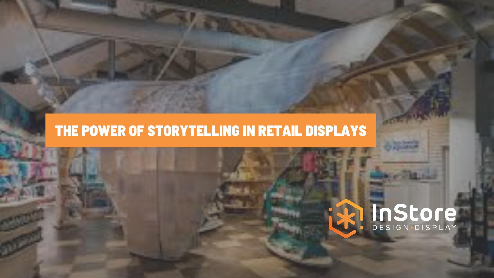 The Power of Storytelling in Retail Displays