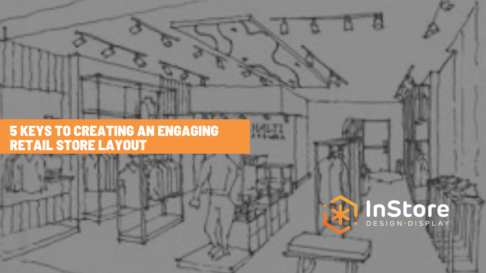 5 Keys to Creating an Engaging Retail Store Layout